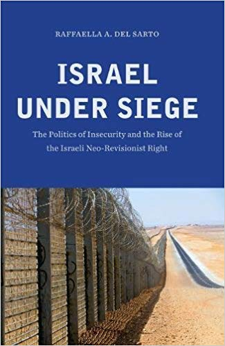Israel under Siege: The Politics of Insecurity and the Rise of the Israeli Neorevisionist Right