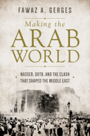Making the Arab World: Nasser, Qutb and the Clash that Shaped the Middle East
